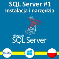 Kurs SQL Server wprowadzenie, instalacja narzędzia. Exam 70-761